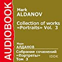 Collection of works. «Portraits». Vol. 3 [Russian Edition] Audiobook by Mark Aldanov Narrated by Vladimir Korolev