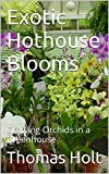 Exotic Hothouse Blooms: Growing Orchids in a Greenhouse