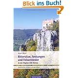 Rittersitze, Festungen, Felsennester: Geschichte erleben und genießen
