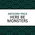 Here Be Monsters (       UNABRIDGED) by Anthony Price Narrated by Jilly Bond