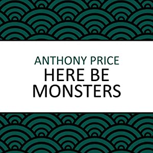 Here Be Monsters | [Anthony Price]