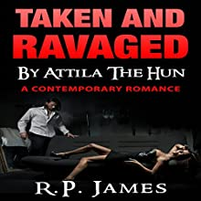 Taken and Ravaged by Attila the Hun Audiobook by R.P. James Narrated by Veronica Heart