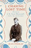 Jean Findlay By Jean Findlay Chasing Lost Time: The Life of C.K. Scott Moncrieff: Soldier, Spy and Translator