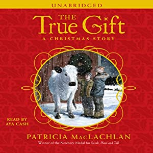 The True Gift: A Christmas Story | [Patricia MacLachlan]