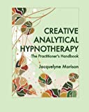 img - for Creative Analytical Hypnotherapy: The Practitioner's Handbook book / textbook / text book