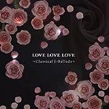 Love Love Love~クラシカル J-Ballads