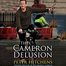 The Cameron Delusion: Updated Edition of 'The Broken Compass' Audiobook by Peter Hitchens Narrated by Peter Hitchens