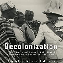 Decolonization: The History and Legacy of the End of Western Imperialism in the 20th Century | Livre audio Auteur(s) :  Charles River Editors Narrateur(s) : Jim D Johnston
