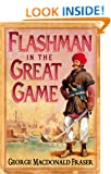 Flashman in the Great Game (The Flashman Papers, Book 8)