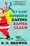 S. G. Browne I Saw Zombies Eating Santa Claus: A Breathers Christmas Carol