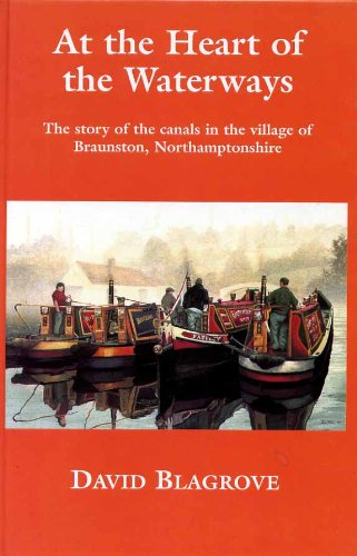 At The Heart Of The Waterways - The Story Of The Canals in the Village Of Braunston, Northamptonshire