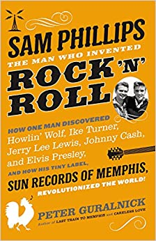 Sam Phillips: The Man Who Invented Rock'n'Roll - Peter Guralnick