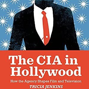 The CIA in Hollywood: How the Agency Shapes Film and Television | [Tricia Jenkins]