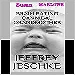 Brain Eating Cannibal Grandmother   Jeffrey Jeschke