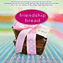Friendship Bread: A Novel (       UNABRIDGED) by Darien Gee Narrated by Nancy Linari
