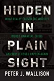Hidden in Plain Sight: What Really Caused the Worlds Worst Financial Crisis and Why It Could Happen Again