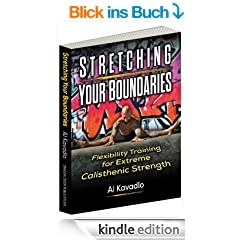 Stretching Your Boundaries: Flexibility Training for Extreme Calisthenic Strength (English Edition)