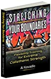img - for Stretching Your Boundaries: Flexibility Training for Extreme Calisthenic Strength book / textbook / text book