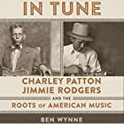 In Tune: Charley Patton, Jimmie Rodgers, and the Roots of American Music Hörbuch von Ben Wynne Gesprochen von: Kurt von Schmittou