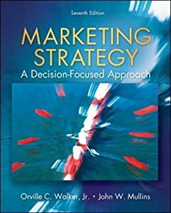 Marketing Strategy: A Decision Focused Approach Orville Walker, John Mullins and Jr., Harper Boyd