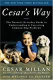 CESAR'S WAY - The Natural Everyday Guide to Understanding and Correcting Common Dog Problems (0307337332) by MILLAN, CESAR with Melissa Jo Peltier