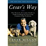 Cesar's Way: The Natural, Everyday Guide to Understanding and Correcting Common Dog Problems ~ Cesar Millan