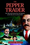 The Pepper Trader: True Tales of the...