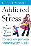 Addicted to Stress: A Woman's 7 Step Program to Reclaim Joy and Spontaneity in Life