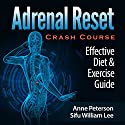 Adrenal Reset Crash Course: Effective Diet & Exercise Solution for Adrenal Fatigue Audiobook by Anne Peterson, William Lee Narrated by Birgitta Bernhard