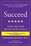 Succeed: How We Can Reach Our Goals by Halvorson Ph.D., Heidi Grant (2011) Paperback