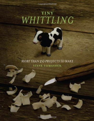 Tiny Whittling: More Than 20 Projects to Make