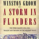 A Storm in Flanders: The Ypres Salient, 1914-1918: Tragedy and Triumph on the Western Front (       UNABRIDGED) by Winston Groom Narrated by David Baker