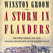 A Storm in Flanders: The Ypres Salient, 1914-1918: Tragedy and Triumph on the Western Front | [Winston Groom]