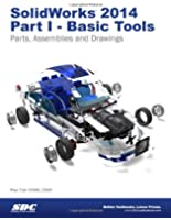 SolidWorks 2014: Basic Tools: Parts, Assemblies and Drawings