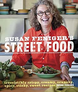 Susan Fenigers Street Food Irresistibly Crispy Creamy Crunchy Spicy Sticky Sweet Recipes from Clarkson Potter
