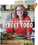 Susan Feniger's Street Food: Irresistibly Crispy, Creamy, Crunchy, Spicy, Sticky, Sweet Recipes