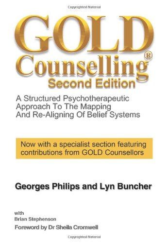 GOLD COUNSELLING: A Structured Psychotherapeutic Approach to the Mapping and Re-aligning of Belief Systems, 2nd Edition