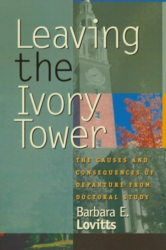 Leaving the Ivory Tower: The Causes and Consequences of Departure from Doctoral Study