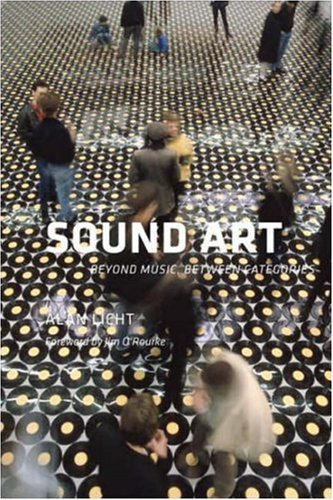 Sound Art: Beyond Music, Between Categories (Book & CD)