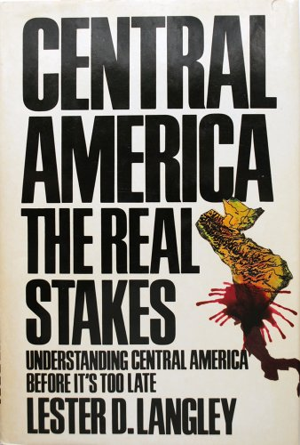 Central America: The Real Stakes.  Understanding Central America Before It's Too Late