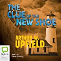 The Clue of the New Shoe (       UNABRIDGED) by Arthur W. Upfield Narrated by Peter Hosking