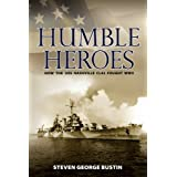 Humble Heroes: How the USS Nashville CL43 Fought WWII ~ Steven George Bustin