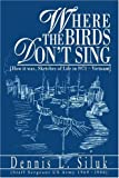 img - for Where the Birds Don't Sing: [How it was, Sketches of Life in l971-Vietnam] book / textbook / text book