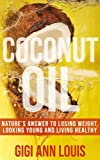 Coconut Oil: Natures Answer to Losing Weight, Looking Young and Living Healthy