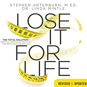 Lose It for Life: The Total Solution - Spiritual, Emotional, Physical--for Permanent Weight Loss | [Stephen Arterburn, Linda Mintle]