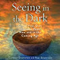 Seeing in the Dark: Claim Your Own Shamanic Power Now and in the Coming Age Audiobook by Colleen Deatsman, Paul Bowersox Narrated by Janice Anderson