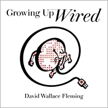 Growing up Wired (       UNABRIDGED) by David Wallace Fleming Narrated by Mark Schenker