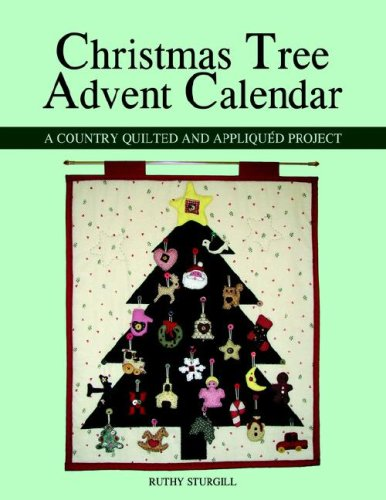 Christmas Tree Advent Calendar: A Country Quilted and Appliqu d Project