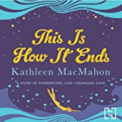 This Is How It Ends | [Kathleen MacMahon]
