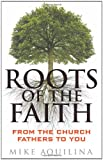 Roots of the Faith: From the Church Fathers to You (0867169389) by Aquilina, Mike